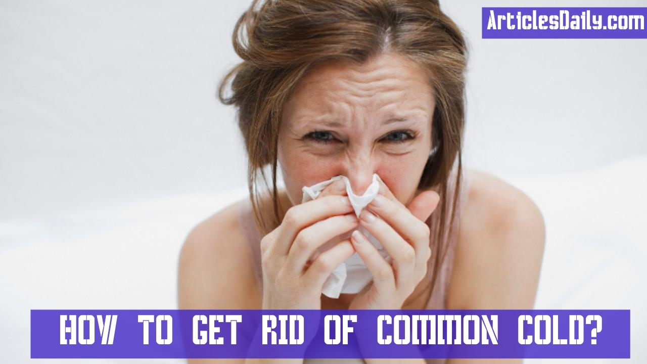 COMMON COLD: CAUSES, EFFECT AND HOW TO GET RID OF IT